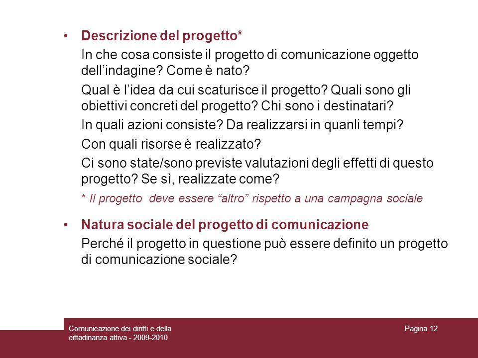 Comunicazione dei diritti e della cittadinanza attiva - 2009-2010 Pagina 12 Descrizione del progetto* In che cosa consiste il progetto di comunicazion