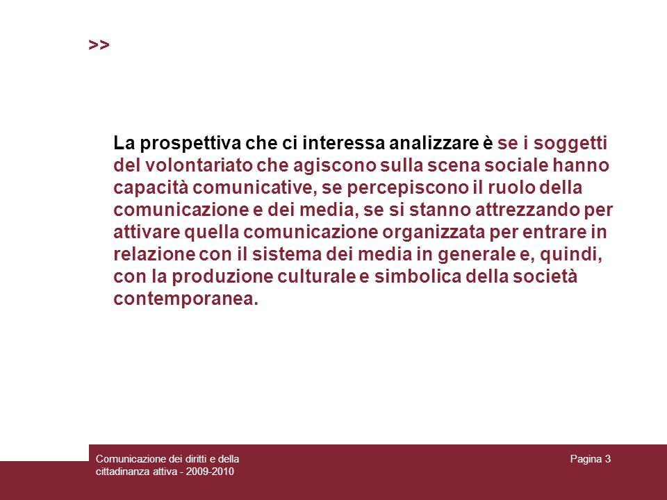 Comunicazione dei diritti e della cittadinanza attiva - 2009-2010 Pagina 3 >> La prospettiva che ci interessa analizzare è se i soggetti del volontari