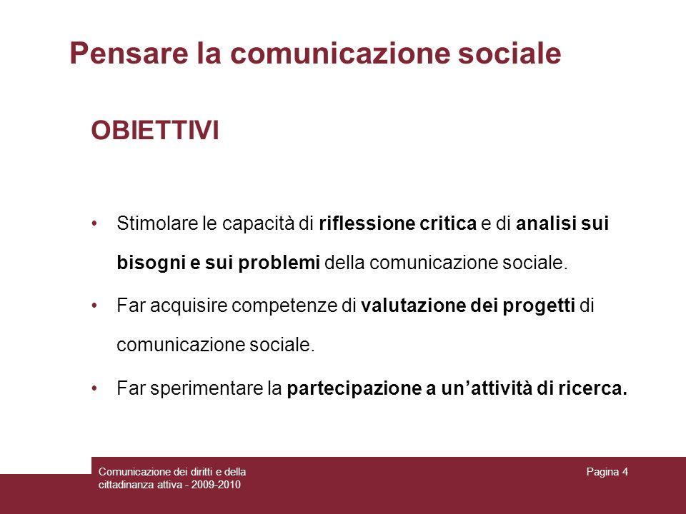 Comunicazione dei diritti e della cittadinanza attiva - 2009-2010 Pagina 4 Pensare la comunicazione sociale OBIETTIVI Stimolare le capacità di rifless