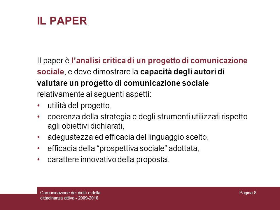 Comunicazione dei diritti e della cittadinanza attiva - 2009-2010 Pagina 8 IL PAPER Il paper è lanalisi critica di un progetto di comunicazione social