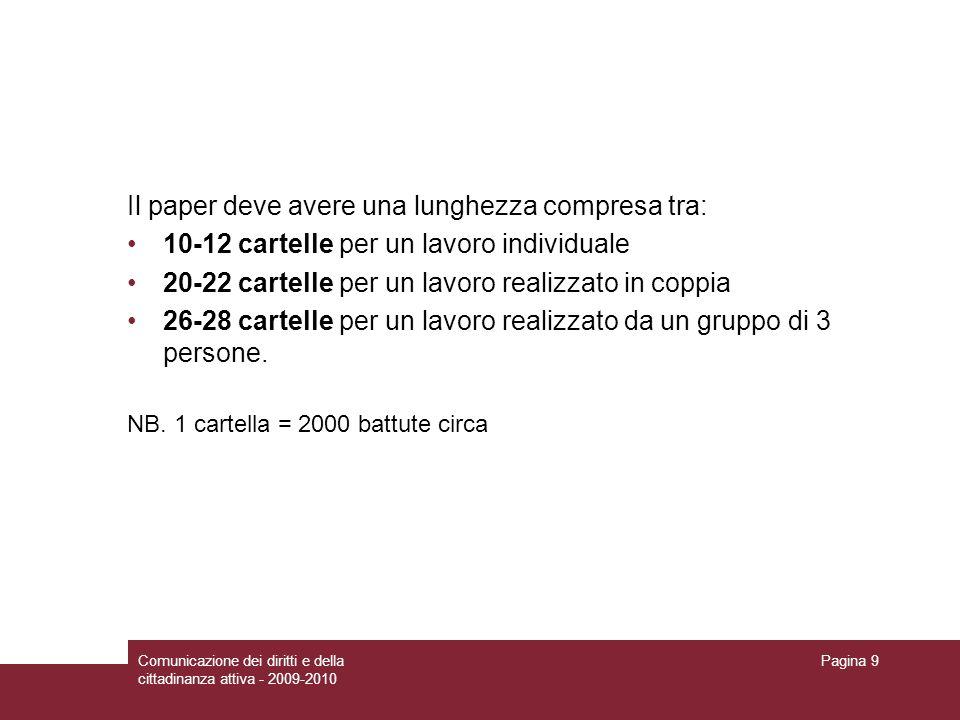 Comunicazione dei diritti e della cittadinanza attiva - 2009-2010 Pagina 9 Il paper deve avere una lunghezza compresa tra: 10-12 cartelle per un lavor