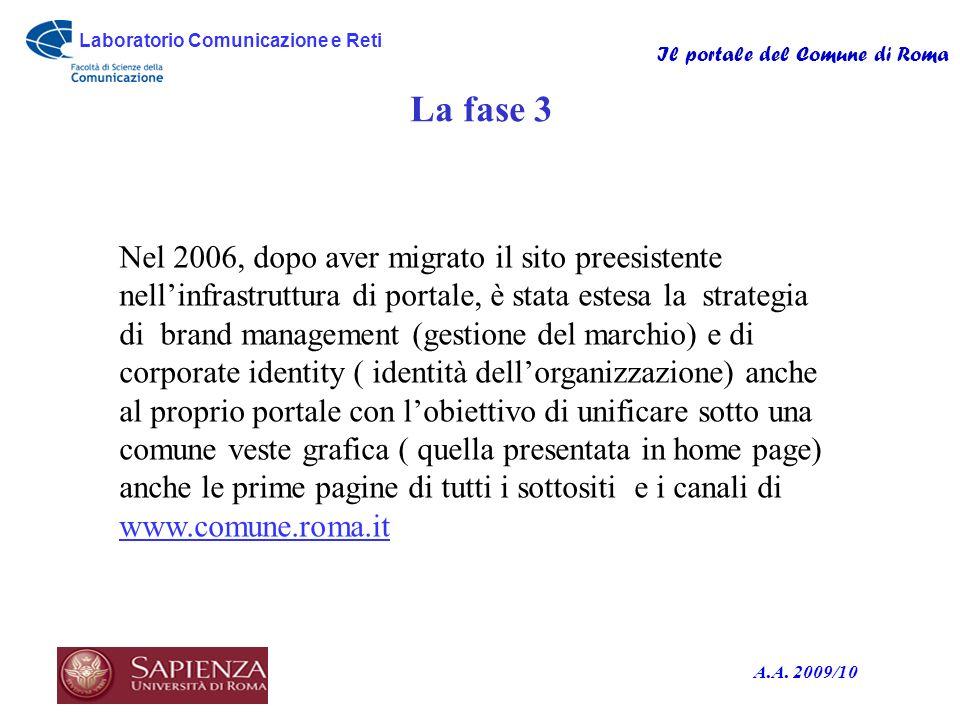 Laboratorio Comunicazione e Reti Il portale del Comune di Roma A.A. 2009/10 La fase 3 Nel 2006, dopo aver migrato il sito preesistente nellinfrastrutt