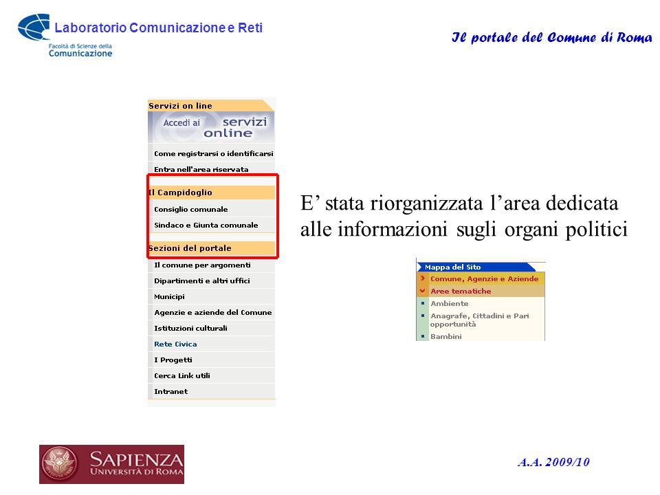 Laboratorio Comunicazione e Reti Il portale del Comune di Roma A.A. 2009/10 E stata riorganizzata larea dedicata alle informazioni sugli organi politi