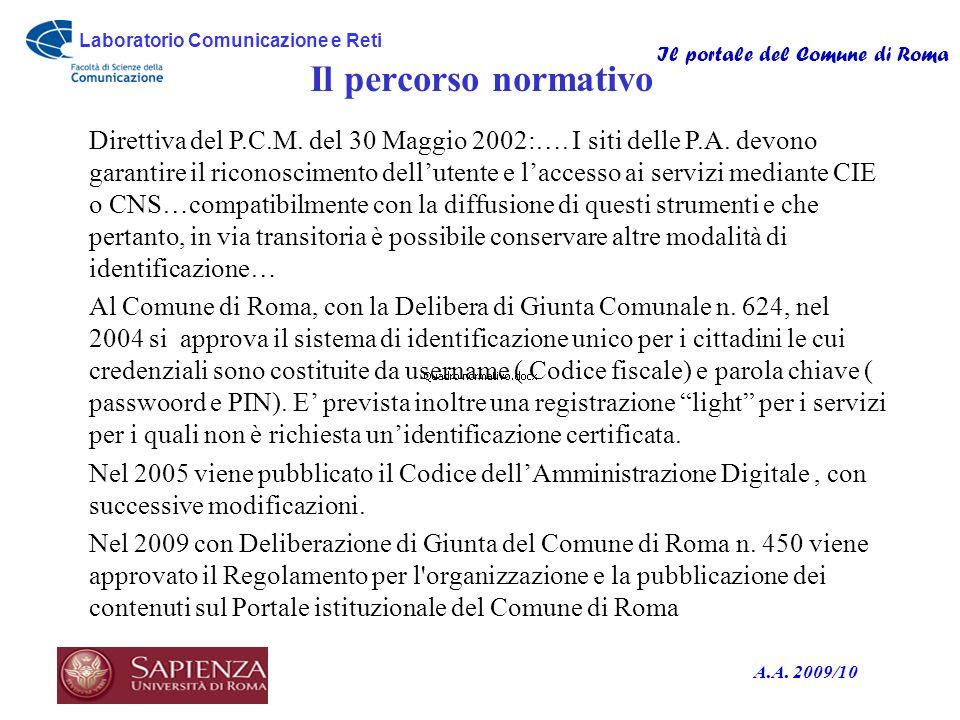 Laboratorio Comunicazione e Reti Il portale del Comune di Roma A.A. 2009/10 Il percorso normativo Direttiva del P.C.M. del 30 Maggio 2002:…. I siti de