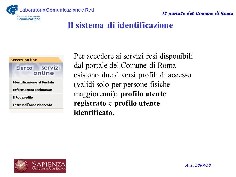Laboratorio Comunicazione e Reti Il portale del Comune di Roma A.A. 2009/10 Il sistema di identificazione Per accedere ai servizi resi disponibili dal
