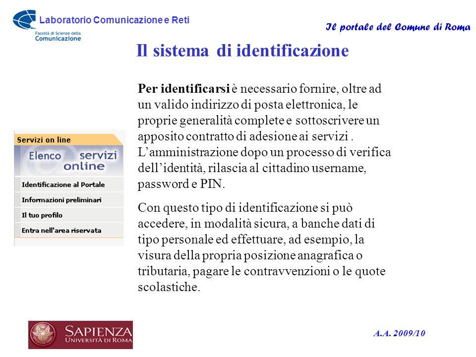 Laboratorio Comunicazione e Reti Il portale del Comune di Roma A.A. 2009/10 Il sistema di identificazione Per identificarsi è necessario fornire, oltr