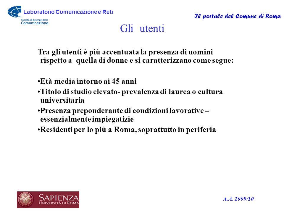 Laboratorio Comunicazione e Reti Il portale del Comune di Roma A.A. 2009/10 Gli utenti Tra gli utenti è più accentuata la presenza di uomini rispetto
