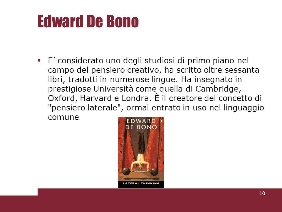 Edward De Bono E considerato uno degli studiosi di primo piano nel campo del pensiero creativo, ha scritto oltre sessanta libri, tradotti in numerose