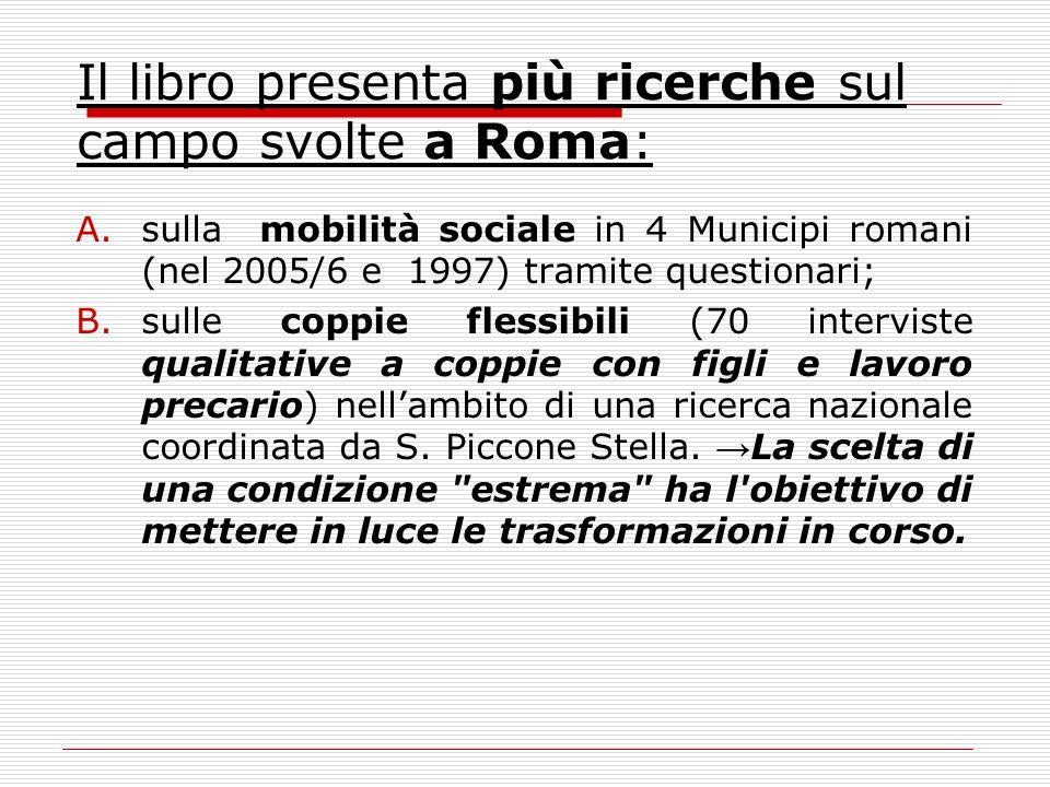 Il libro presenta più ricerche sul campo svolte a Roma: A.sulla mobilità sociale in 4 Municipi romani (nel 2005/6 e 1997) tramite questionari; B.sulle
