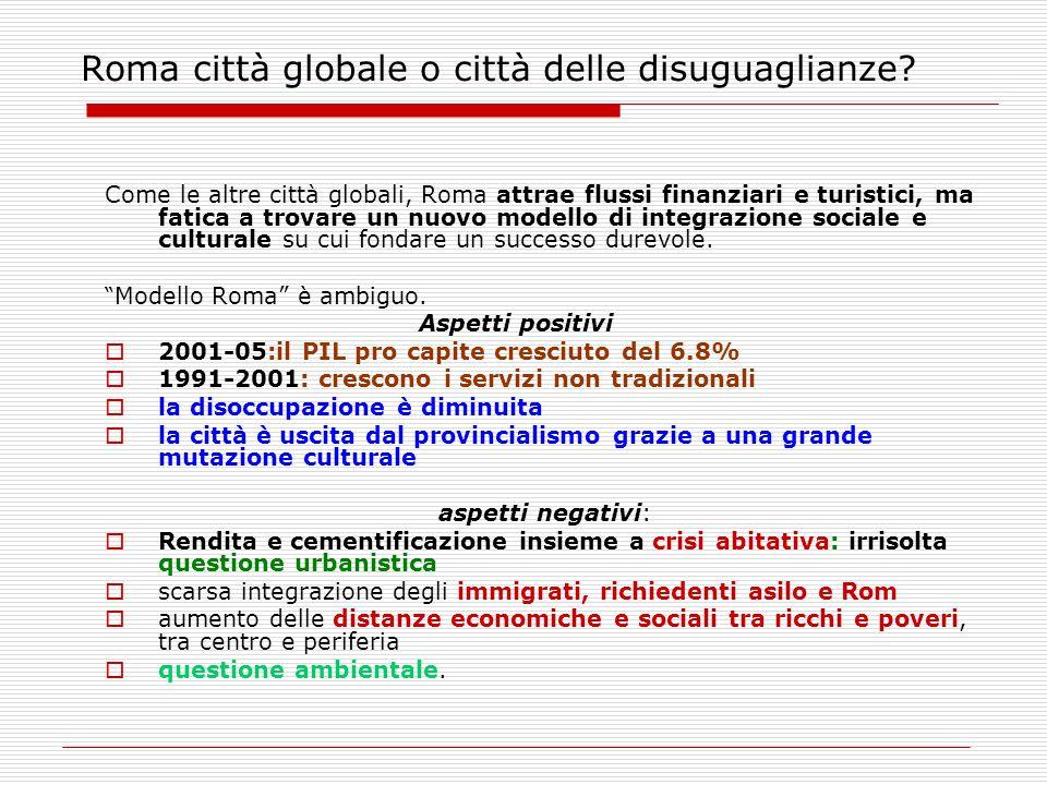 Roma città globale o città delle disuguaglianze? Come le altre città globali, Roma attrae flussi finanziari e turistici, ma fatica a trovare un nuovo