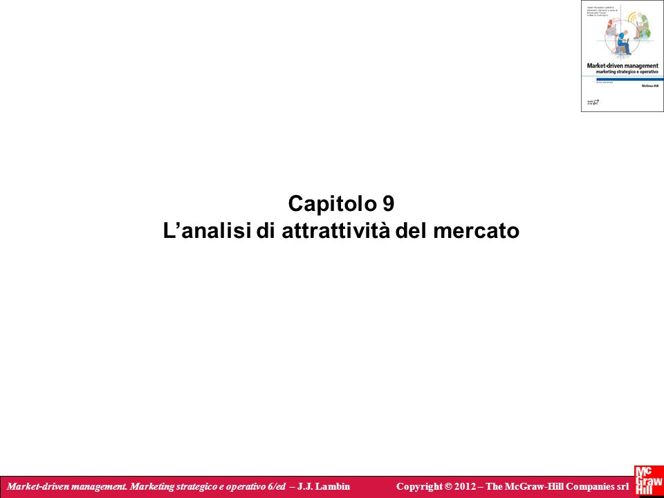 Market-driven management. Marketing strategico e operativo 6/ed – J.J. LambinCopyright © 2012 – The McGraw-Hill Companies srl Capitolo 9 Lanalisi di a