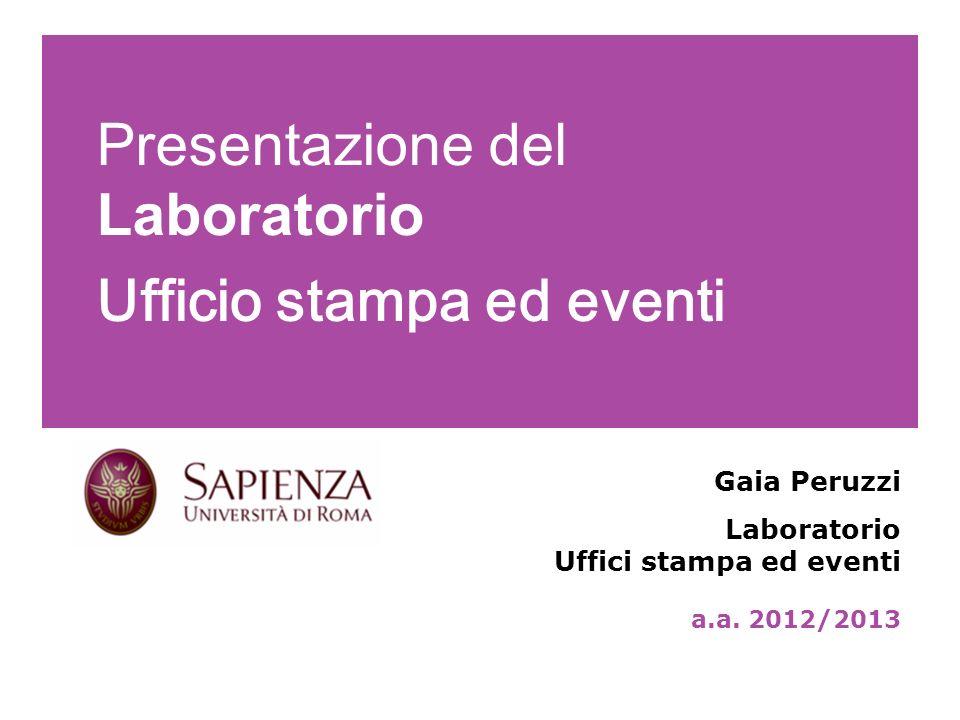 Presentazione del Laboratorio Ufficio stampa ed eventi Gaia Peruzzi Laboratorio Uffici stampa ed eventi a.a. 2012/2013 Pagina 1