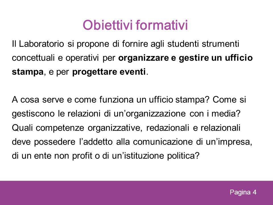 Obiettivi formativi Il Laboratorio si propone di fornire agli studenti strumenti concettuali e operativi per organizzare e gestire un ufficio stampa,