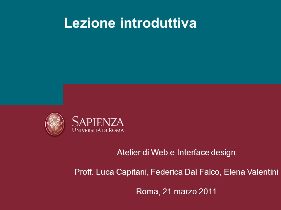 21 marzo 2011Lezione introduttivaPagina 2 Articolazione dellAtelier di Web e Interface design Laboratorio di Web e interface –Prof.