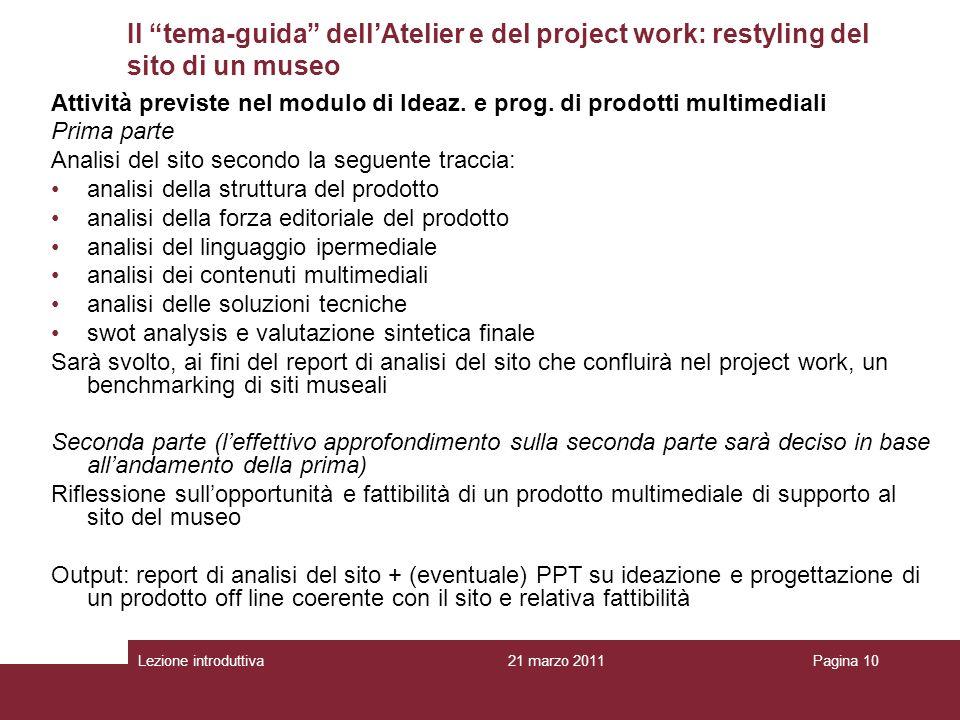 Lezione introduttivaPagina 10 Il tema-guida dellAtelier e del project work: restyling del sito di un museo Attività previste nel modulo di Ideaz.