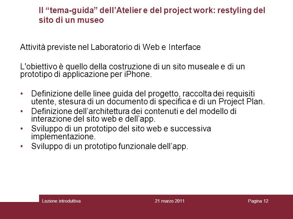 Lezione introduttivaPagina 12 Attività previste nel Laboratorio di Web e Interface L obiettivo è quello della costruzione di un sito museale e di un prototipo di applicazione per iPhone.