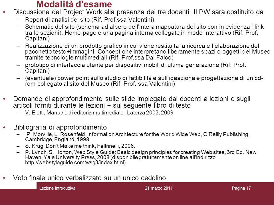 Lezione introduttivaPagina 17 Modalità desame Discussione del Project Work alla presenza dei tre docenti.