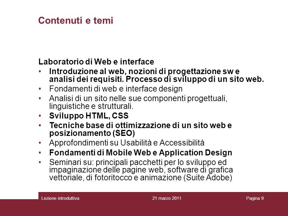 Lezione introduttivaPagina 9 Contenuti e temi Laboratorio di Web e interface Introduzione al web, nozioni di progettazione sw e analisi dei requisiti.