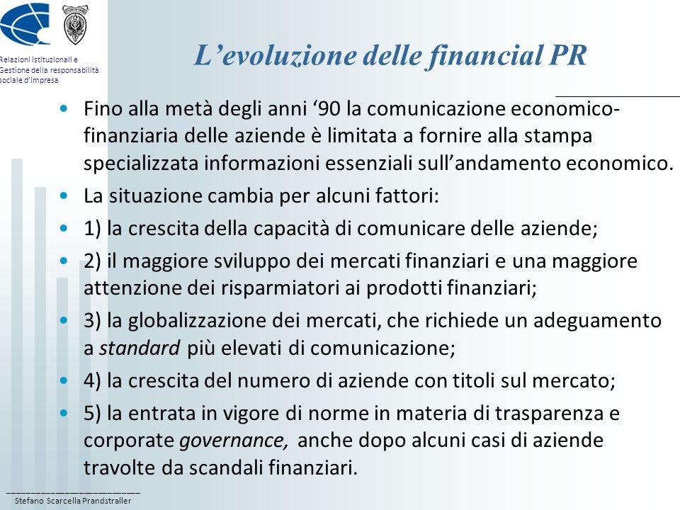 ____________________________ Stefano Scarcella Prandstraller Relazioni istituzionali e Gestione della responsabilità sociale dimpresa Informazioni obbligatorie Ci sono alcune informazioni finanziarie che le aziende devono comunicare per legge: per le società non quotate il Codice Civile prevede la pubblicazione del bilancio, del bilancio consolidato e della relazione semestrale sullandamento dellazienda; il D.L.