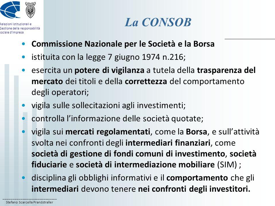 ____________________________ Stefano Scarcella Prandstraller Relazioni istituzionali e Gestione della responsabilità sociale dimpresa la Borsa Italiana e la Banca dItalia La Borsa Italiana è una s.p.a.