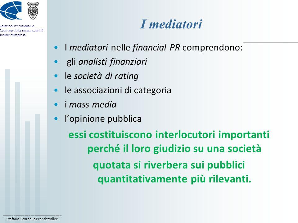 ____________________________ Stefano Scarcella Prandstraller Relazioni istituzionali e Gestione della responsabilità sociale dimpresa Gli analisti finanziari sono esperti di finanza aziendale in grado di valutare, sulla base di parametri finanziari, landamento di una società e il suo eventuale prezzo di vendita; sono considerati una fonte autorevole, poiché sono una terza parte rispetto allazienda.