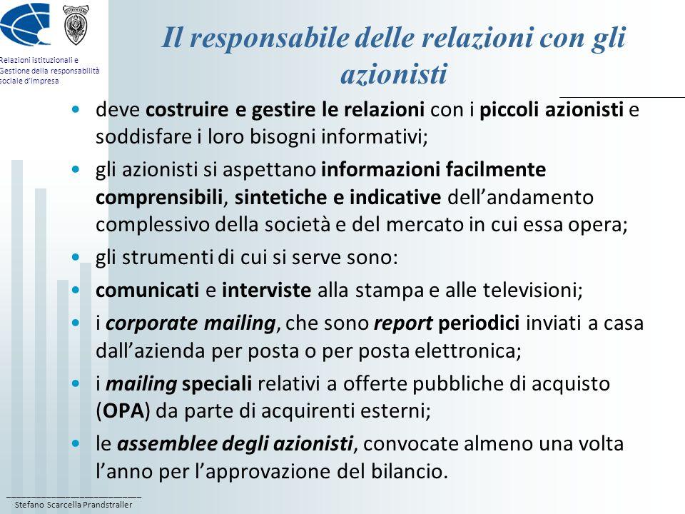 ____________________________ Stefano Scarcella Prandstraller Relazioni istituzionali e Gestione della responsabilità sociale dimpresa Il responsabile delle relazioni con i media Di solito è un relatore istituzionale addetto al settore delle media relations, e non uno specialista di finanza aziendale, che costituisce il tramite tra lazienda e il sistema dei media.