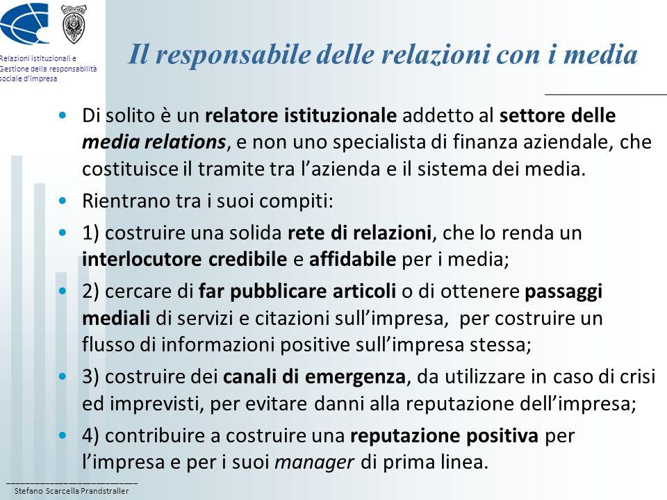 ____________________________ Stefano Scarcella Prandstraller Relazioni istituzionali e Gestione della responsabilità sociale dimpresa Il responsabile delle relazioni con i media gli strumenti di cui si serve sono: la media list, organizzata per quotidiani specializzati e generalisti, periodici s.
