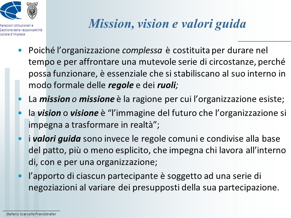 ____________________________ Stefano Scarcella Prandstraller Relazioni istituzionali e Gestione della responsabilità sociale dimpresa Mission, vision