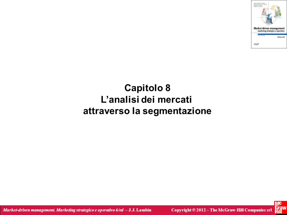 Market-driven management. Marketing strategico e operativo 6/ed – J.J. LambinCopyright © 2012 – The McGraw-Hill Companies srl Capitolo 8 Lanalisi dei