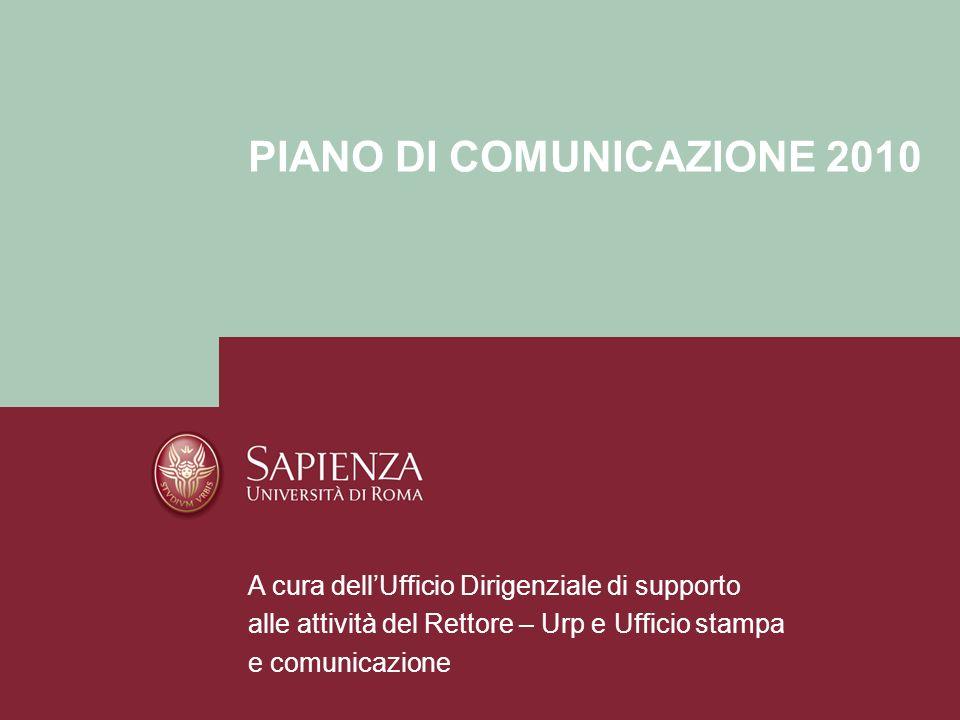 Il Piano di comunicazione 2010 della Sapienza Università di Roma Pagina 12 INDIVIDUAZIONE DEGLI OBIETTIVI S i è scelto di fare riferimento al Piano strategico 2007- 2012.