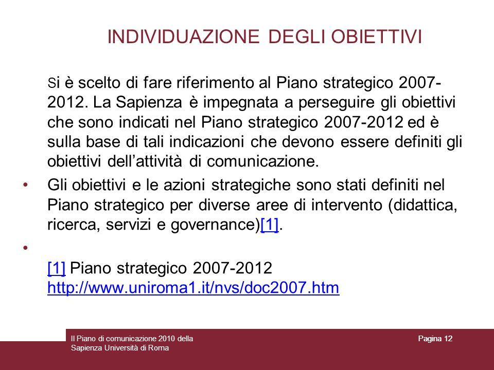 Il Piano di comunicazione 2010 della Sapienza Università di Roma Pagina 12 INDIVIDUAZIONE DEGLI OBIETTIVI S i è scelto di fare riferimento al Piano st