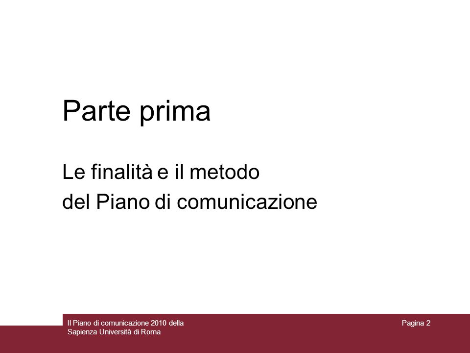 Il Piano di comunicazione 2010 della Sapienza Università di Roma Pagina 2 Parte prima Le finalità e il metodo del Piano di comunicazione