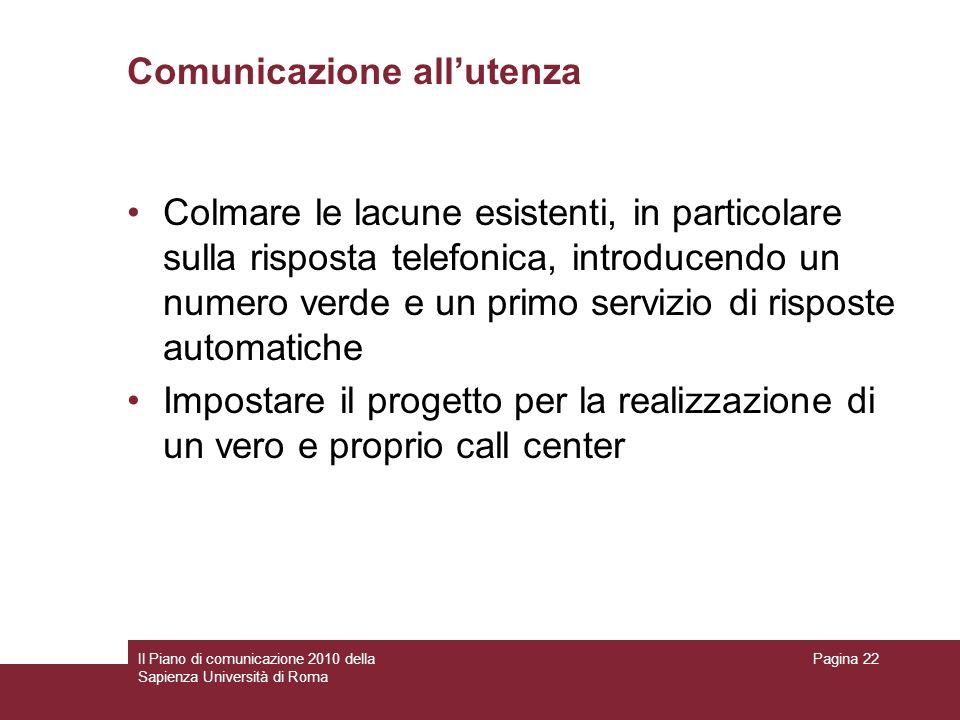 Il Piano di comunicazione 2010 della Sapienza Università di Roma Pagina 22 Comunicazione allutenza Colmare le lacune esistenti, in particolare sulla r