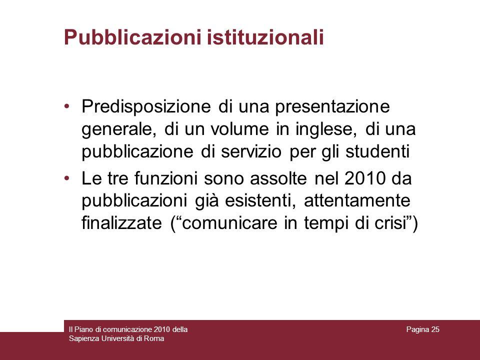 Il Piano di comunicazione 2010 della Sapienza Università di Roma Pagina 25 Pubblicazioni istituzionali Predisposizione di una presentazione generale,