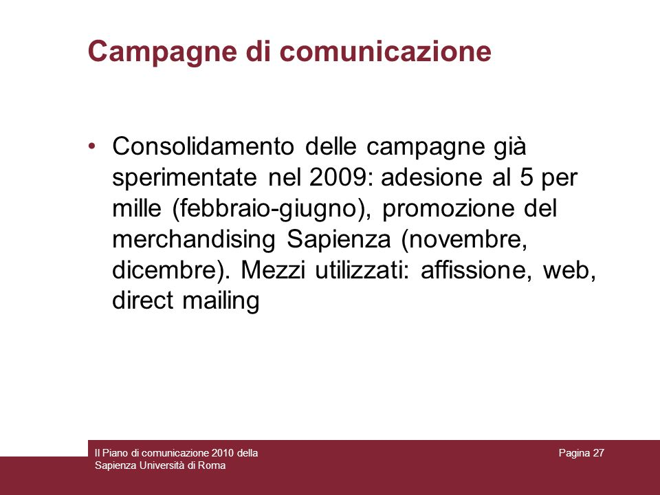 Il Piano di comunicazione 2010 della Sapienza Università di Roma Pagina 27 Campagne di comunicazione Consolidamento delle campagne già sperimentate ne