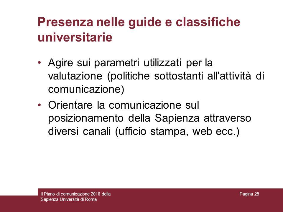 Il Piano di comunicazione 2010 della Sapienza Università di Roma Pagina 28 Presenza nelle guide e classifiche universitarie Agire sui parametri utiliz
