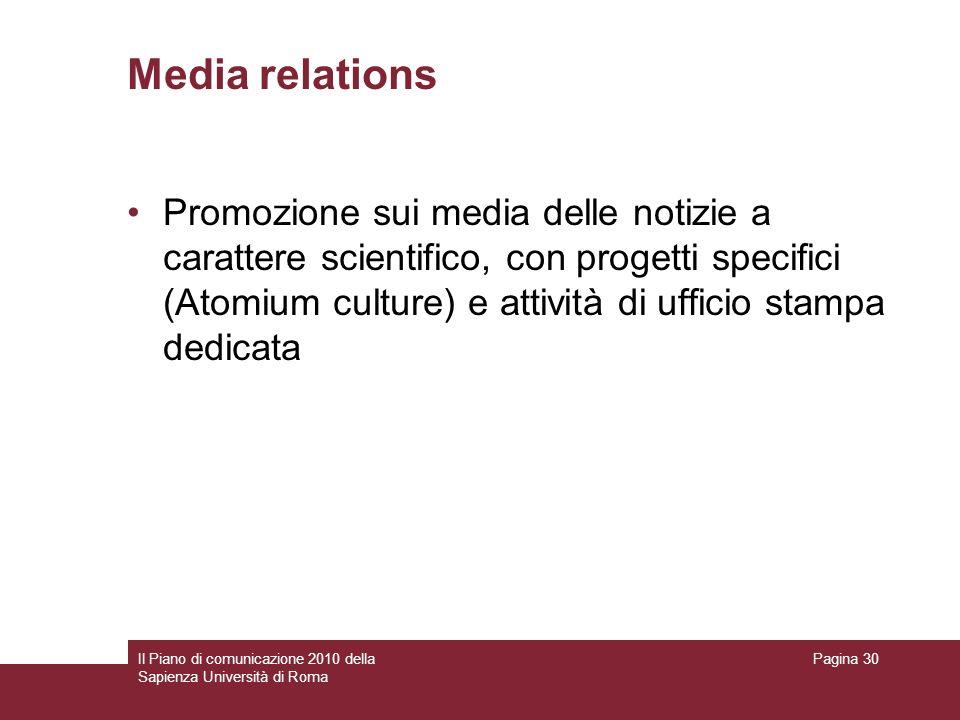 Il Piano di comunicazione 2010 della Sapienza Università di Roma Pagina 30 Media relations Promozione sui media delle notizie a carattere scientifico,