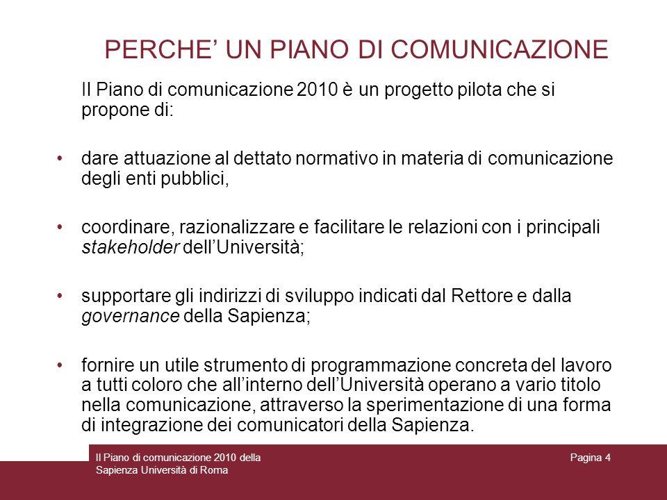 Il Piano di comunicazione 2010 della Sapienza Università di Roma Pagina 4 PERCHE UN PIANO DI COMUNICAZIONE Il Piano di comunicazione 2010 è un progett