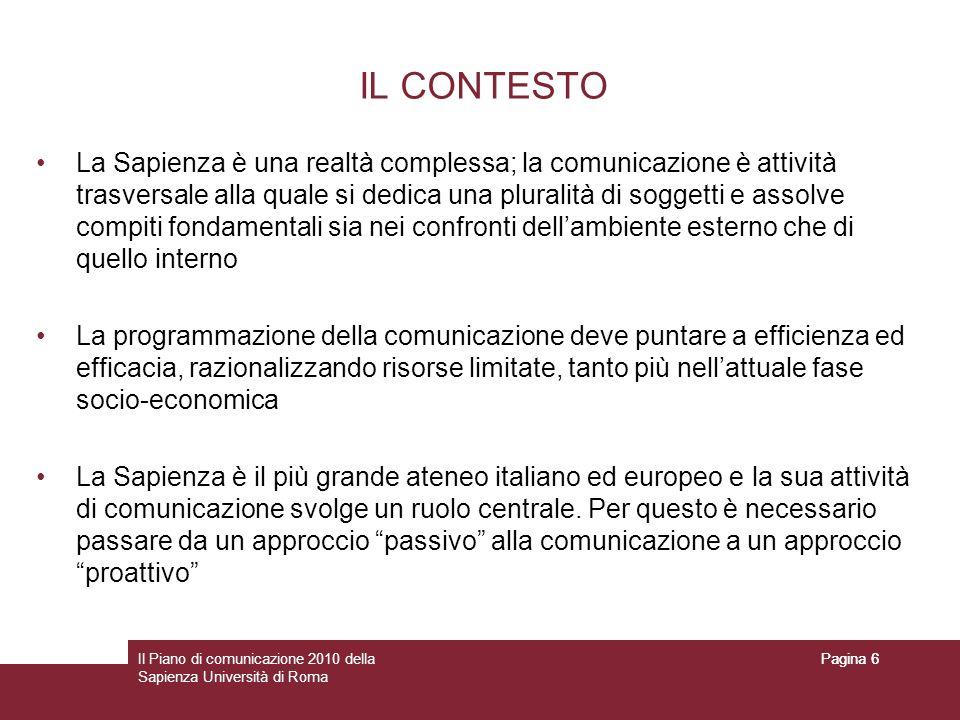 Il Piano di comunicazione 2010 della Sapienza Università di Roma Pagina 6 IL CONTESTO La Sapienza è una realtà complessa; la comunicazione è attività