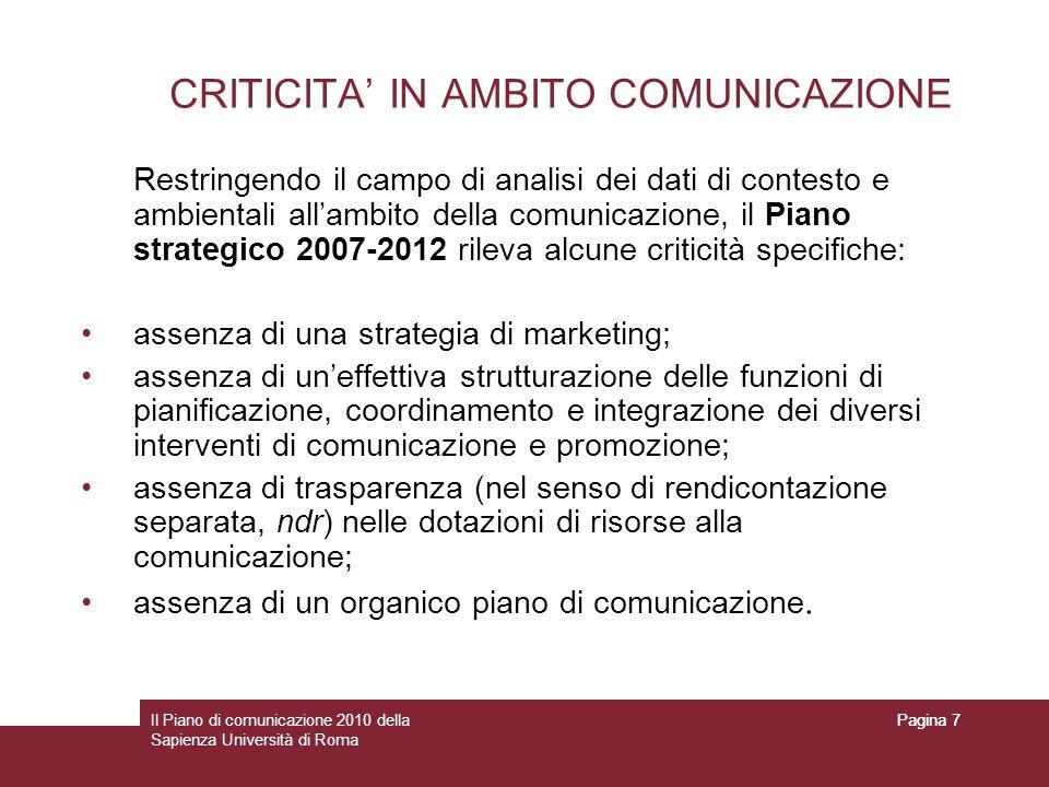 Il Piano di comunicazione 2010 della Sapienza Università di Roma Pagina 7 CRITICITA IN AMBITO COMUNICAZIONE Restringendo il campo di analisi dei dati