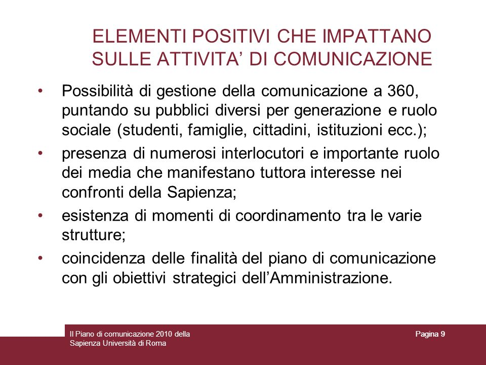 Il Piano di comunicazione 2010 della Sapienza Università di Roma Pagina 20 Organizzare la comunicazione integrata Lelenco degli obiettivi fotografa unattività di comunicazione integrata che utilizza una pluralità di canali di comunicazione ed è svolta da molteplici attori.