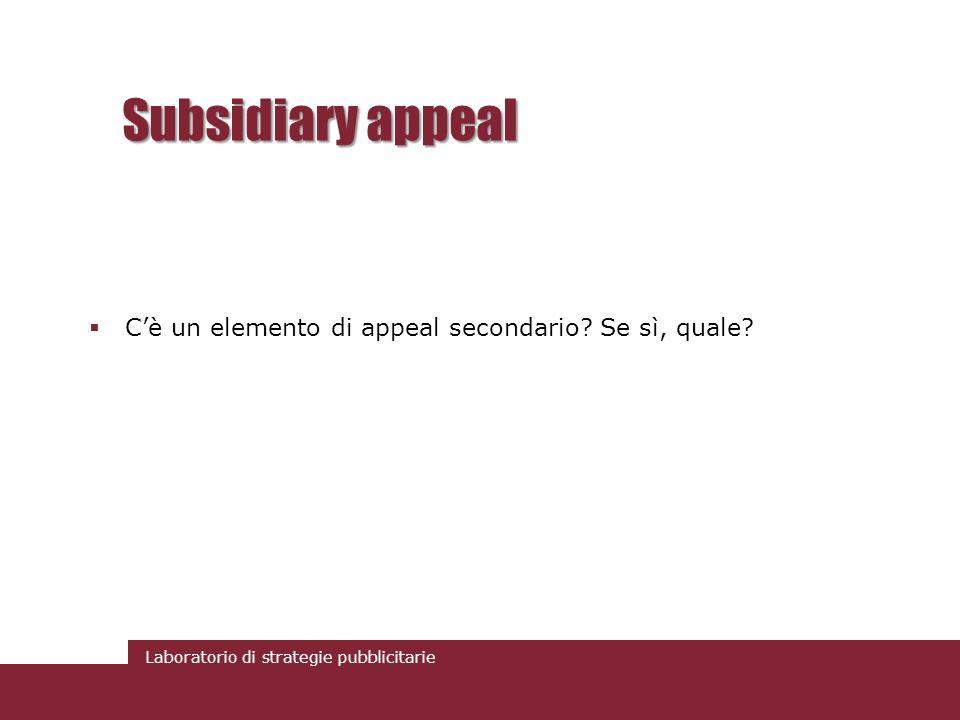 Laboratorio di strategie pubblicitarie Subsidiary appeal Cè un elemento di appeal secondario? Se sì, quale?