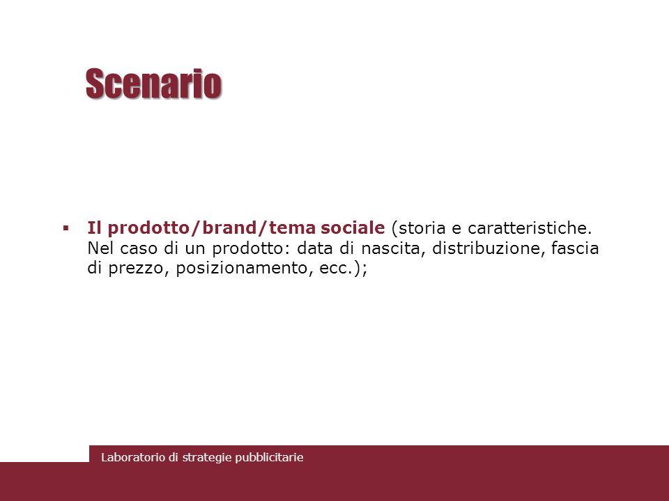 Laboratorio di strategie pubblicitarie Scenario Il prodotto/brand/tema sociale (storia e caratteristiche. Nel caso di un prodotto: data di nascita, di