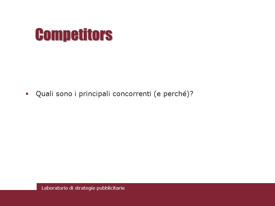 Laboratorio di strategie pubblicitarie Competitors Quali sono i principali concorrenti (e perché)?