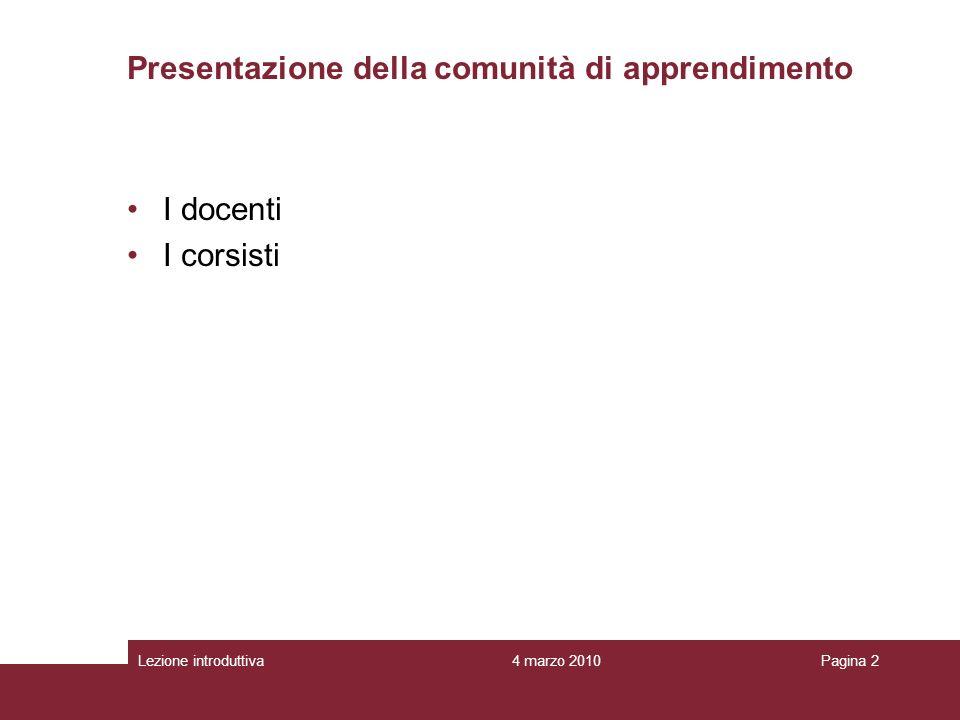 4 marzo 2010Lezione introduttivaPagina 2 Presentazione della comunità di apprendimento I docenti I corsisti