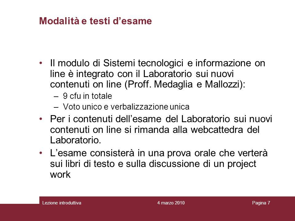 4 marzo 2010Lezione introduttivaPagina 7 Il modulo di Sistemi tecnologici e informazione on line è integrato con il Laboratorio sui nuovi contenuti on line (Proff.