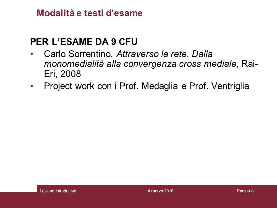 4 marzo 2010Lezione introduttivaPagina 8 Modalità e testi desame PER LESAME DA 9 CFU Carlo Sorrentino, Attraverso la rete.