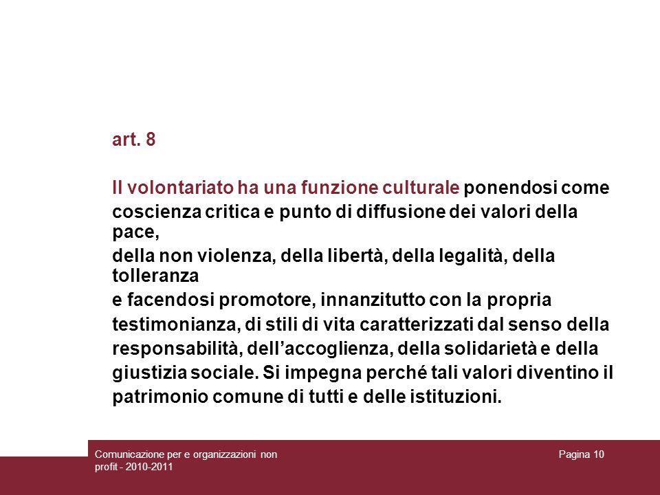 Comunicazione per e organizzazioni non profit - 2010-2011 Pagina 10 art. 8 Il volontariato ha una funzione culturale ponendosi come coscienza critica