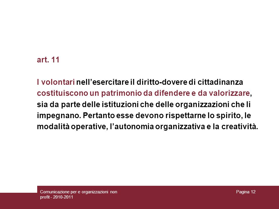 Comunicazione per e organizzazioni non profit - 2010-2011 Pagina 12 art. 11 I volontari nellesercitare il diritto-dovere di cittadinanza costituiscono