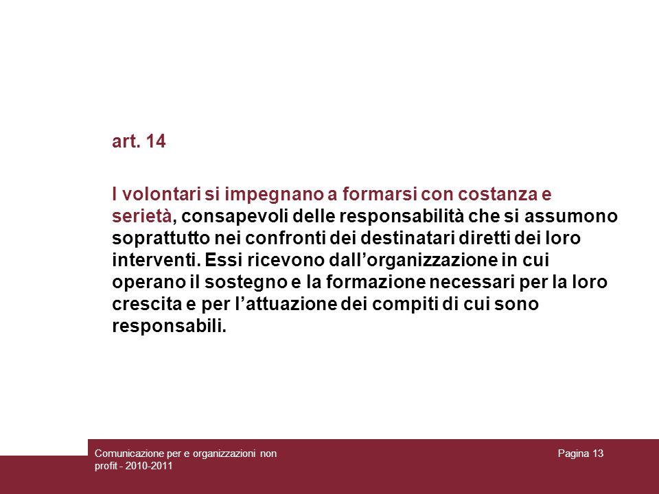 Comunicazione per e organizzazioni non profit - 2010-2011 Pagina 13 art. 14 I volontari si impegnano a formarsi con costanza e serietà, consapevoli de